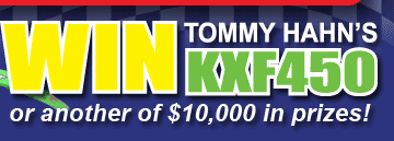 Win Tommy Hahn's 08 Season KXF450 or another of $10,000 in prizes!